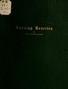 Evening reveries by Johns, Ernest Valentine. [from old catalog]  Published 1916 SHOW MORE     Publisher Brooklyn, N.Y., Colonial press co Pages 68 Possible copyright status The Library of Congress is unaware of any copyright restrictions for this item. Language English