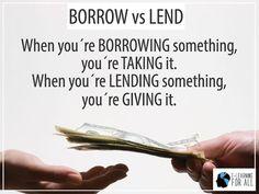 Diferença entre os verbos borrow e lend https://www.youtube.com/watch?v=s0Zu7ZQN3A0
