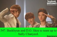 Really? I thought it was Chanyeol and Baekhyun that bullies D.O. HAHAH
