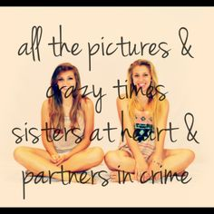 All the pictures  and crazy times  sisters at heart  partners in crime  Best Friends--me and Alyssa lol
