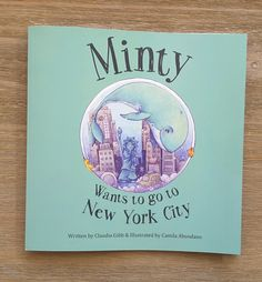Snow Globe Publishers,  Minty Wants To Go To New York City by Claudia Gibb and Camila Abondano