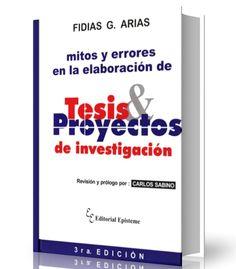 Mitos y errores en la elaboración de tesis y proyectos de investigación - Fidias G. Arias - #PDF -      http://www.librearchivo.tk/2016/08/mitos-y-errores-en-la-elaboracion-de-tesis-y-proyectos.html