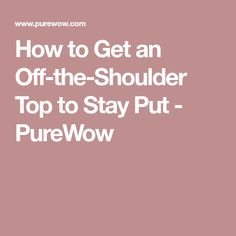 How to Get an Off-the-Shoulder Top to Stay Put - PureWow