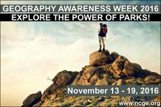 """Geography Awareness Week 2016--November 13-19, 2016 """"Explore The Power of Parks"""""""