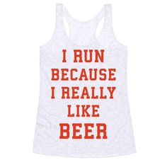 """I Run Because I Really Like Beer - Some people run for the love of running. Some people run to compensate for all the beer they drink. Show your love of partying and running with this shirt featuring the phrase """"I Run Because I Really Like Beer."""""""
