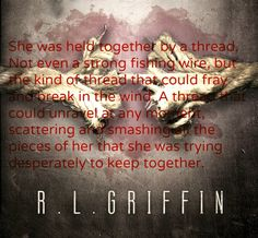 She was held together by a thread. By A Thread by R.L. Griffin