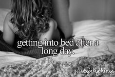 getting into bed after a long day #justgirlythings