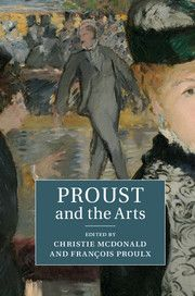 """""""Proust and the Arts"""" From Harvard's 2013 Proust conference.  Edited by Christie McDonald Harvard University, Massachusetts François Proulx University of Illinois, Urbana-Champaign"""