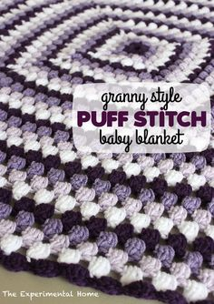 Granny-style puff stitch baby blanket from theexperimentalhome.com
