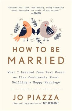 Buy How to Be Married: What I Learned from Real Women on Five Continents About Building a Happy Marriage by Jo Piazza and Read this Book on Kobo's Free Apps. Discover Kobo's Vast Collection of Ebooks and Audiobooks Today - Over 4 Million Titles! Marriage Is Hard, Happy Marriage, Marriage Advice, Flirting Texts, Flirting Quotes, Reading Lists, Book Lists, Good Books, Books To Read