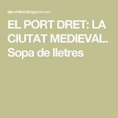 EL PORT DRET: LA CIUTAT MEDIEVAL. Sopa de lletres