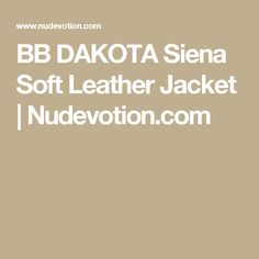 BB DAKOTA Siena Soft Leather Jacket | Nudevotion.com