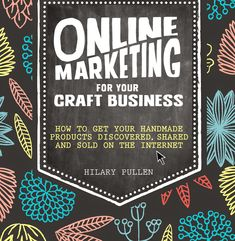 Online Marketing for Your Craft Business: How to Get Your Handmade Products Discovered Shared and Sold on the In. Craft Business, Creative Business, Online Business, Business Ideas, Etsy Business, Business Articles, Selling Crafts Online, Craft Online, Selling Art