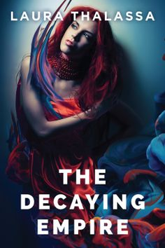 The Decaying Empire | Laura Thalassa | 9781477829042 | NetGalley