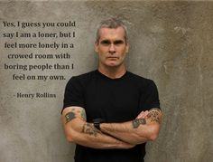 Henry Rollins on being a loner.