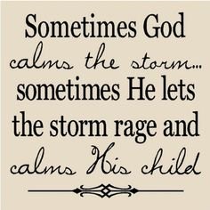 Sometimes God calms the storm…