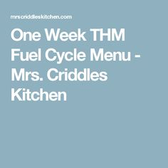 One Week THM Fuel Cycle Menu - Mrs. Criddles Kitchen