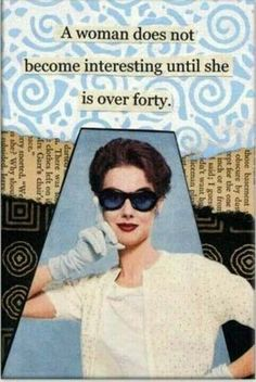 Quote: A woman does not become interesting until she is over 40