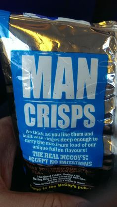 """""""Man crisps"""" McCoys' brands itself a men's product under the notion that men need more (deeper) ridges and more thickness than regular chips. The concept that men need """"more"""" marketing and that they should not accept anything less than more. (more than women is the underlying suggestion)"""