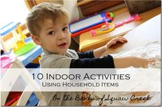 We are suffering from insanity-inducing cabin fever around here. I'm going to be referring back to this list all day to keep my 3 year old busy: 10 Indoor Activities using Household Items by On the Banks of Squaw Creek