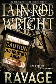 Ravage: An Apocalyptic Horror Novel [Kindle Edition] by: Iain Rob Wright  FIRST PEOPLE GOT SICK. THEN THEY GOT VERY SICK..