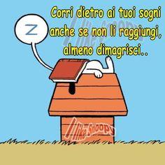 corri dietro ai tuoi sogni in ogni caso:  almeno dimagrisci ;-) Snoopy