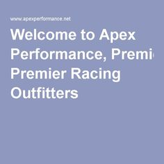 Welcome to Apex Performance, Premier Racing Outfitters
