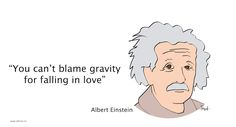 Einstein - you cannot blame gravity for falling in love Einstein, Blame, Falling In Love, Inspirational Quotes, Memes, Life Coach Quotes, Inspring Quotes, Animal Jokes, Inspiration Quotes