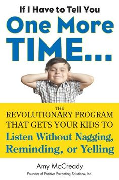 Amazon.com: If I Have to Tell You One More Time...: The Revolutionary Program That Gets Your Kids To Listen Without Nagging, Reminding, or Yelling eBook: Amy McCready: Kindle Store