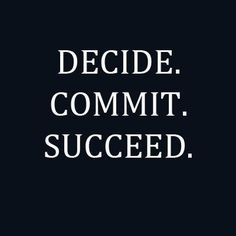 decide. commit. succeed. #quote
