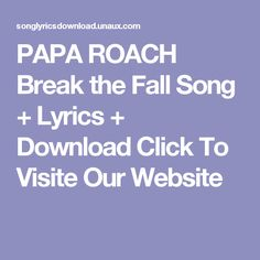 PAPA ROACH Break the Fall Song + Lyrics + Download  Click To Visite Our Website