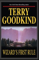 Wizard's First Rule. Book one in the Sword of Truth series. By Terry Goodkind.