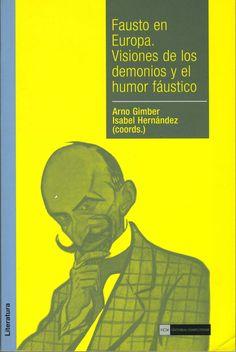 Fausto en Europa : visiones de los demonios y el humor fáustico / coordinadores, Arno Gimber, Isabel Hernández. Editorial Complutense, D.L. 2009