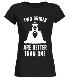 two brides are better than one  lgbt homo gay pride t shirt