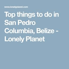 Top things to do in San Pedro Columbia, Belize - Lonely Planet