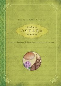 Ostara: Rituals, Recipes & Lore for the Spring Equinox (Llewellyn's Sabbat Essentials # 1) Due out January 2015