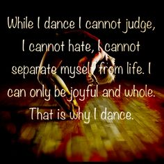 While I dance I cannot judge, I cannot hate, I cannot separate myself from life. I can only be joyful and whole. That is why I dance. Dancing Day, People Dancing, Ballroom Dancing, Dance Memes, Dance Quotes, Dance Sayings, Bachata Dance, Country Line Dancing, Fabulous Quotes
