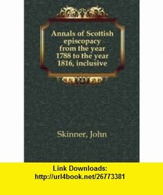 Annals of Scottish episcopacy from the year 1788 to the year 1816, inclusive. 3, 1906 John Skinner ,   ,  , ASIN: B005IP16BO , tutorials , pdf , ebook , torrent , downloads , rapidshare , filesonic , hotfile , megaupload , fileserve Cheap Books, Link, Pdf, Tutorials, Stone, Teaching