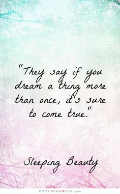 They say if you dream a thing more than once, it's sure to come true. Picture Quotes.