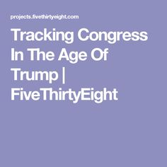 Tracking Congress In The Age Of Trump | FiveThirtyEight