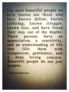 Elizabeth Kubler Ross... any wonder why I admire her so much?