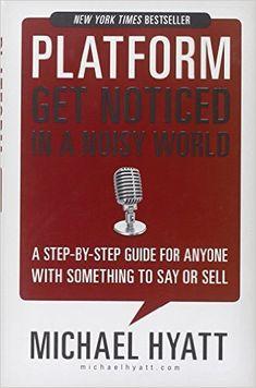 Platform: Get Noticed in a Noisy World: Michael Hyatt: 9781595555038: Amazon.com: Books