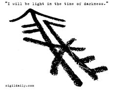 """""""I will be light in a time of darkness."""""""