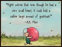 """""""Piglet noticed that even though he had a very small heart, it could hold a rather large aount of gratitude."""" -- Winnie the Pooh (A. Milne) …shared by Vivikene Winnie The Pooh Quotes, Winnie The Pooh Friends, Piglet Quotes, Great Quotes, Me Quotes, Inspirational Quotes, Thank You Quotes, Yoga Quotes, Motivational Pics"""