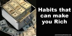 "Habits that can make you Rich Who doesn't want to get rich? Almost every person wants to be rich. While some may say it openly and others may dream of having tons of money secretly. If you ask a friend of a successful person ""How to become rich?"" or ""How to make money?"" each one will have his own formula and suggest different ways to make money to become rich.   So rather than getting confused, it is better that we study the habits which can make you rich and successful."