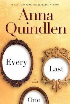 Every Last One by Anna Quindlen Book Review 5 out of 5 stars This one will break your heart!!