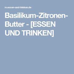 Basilikum-Zitronen-Butter - [ESSEN UND TRINKEN]