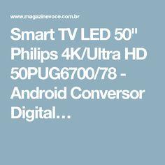"Smart TV LED 50"" Philips 4K/Ultra HD 50PUG6700/78 - Android Conversor Digital…"