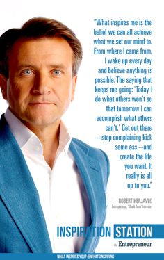 Robert Herjavec, investor from Inspiration Station's What inspires yo. - Robert Herjavec, investor from Inspiration Station's What inspires you? Quotes To Live By, Me Quotes, Robert Herjavec, What Inspires You, Shark Tank, Business Inspiration, Entrepreneur Quotes, Business Quotes, Marketing