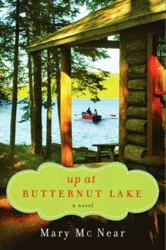 Up At Butternut Lake The Butternut Trilogy #1 by Mary McNear